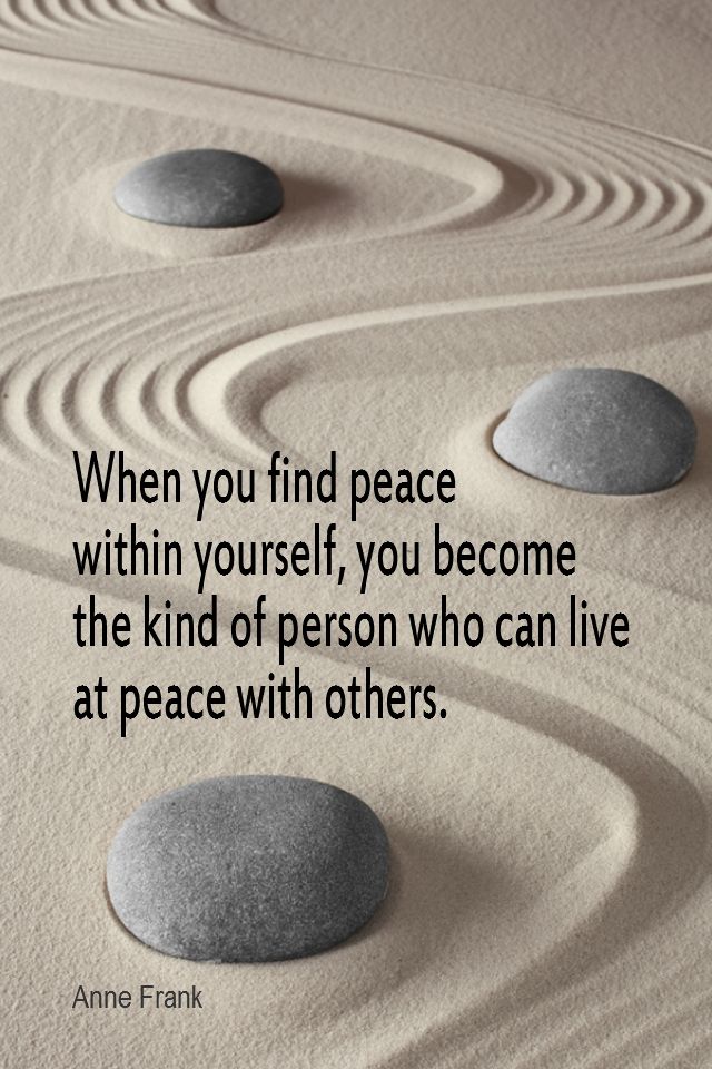 visual quote - image quotation for PEACE - When you find peace within yourself, you become the kind of person who can live at peace with others. - Anne Frank