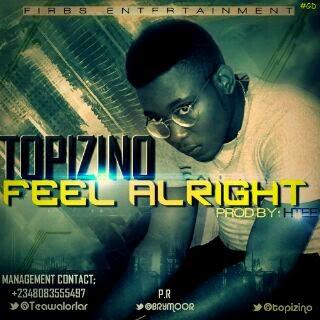 MUSIC: TOPIZINO - FEEL ALRIGHT @topizino @teamwalorlar @brymoor via @NAIJAMUSICCITY