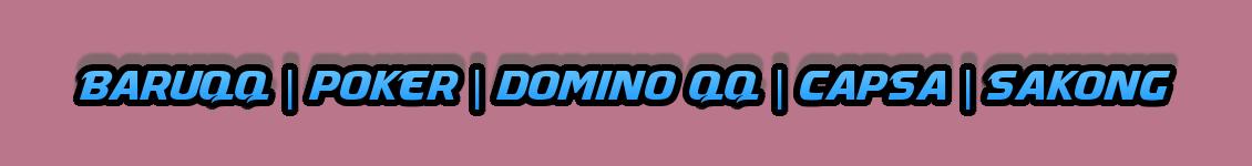 BARUQQ | POKER | DOMINO QQ | CAPSA | SAKONG |