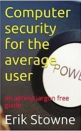 Computer security for the average user: an almost jargon free guide