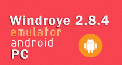 Download Windroye 2.8.4 Emulator Android PC Terbaru