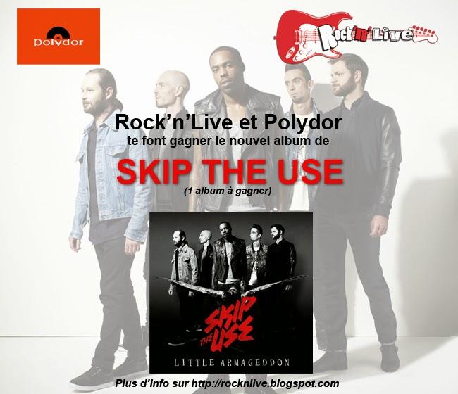 Rock'n'Live Concours 2014 Album Skip The Use Little Armageddon Mat Bastard Namelss World Polydor Universal Music France
