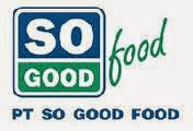 Lowongan Kerja Terbaru PT SO GOOD FOOD Boyolali