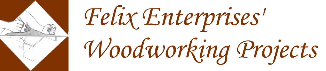 Felix Enterprises' Woodworking Projects
