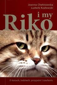 """Joanna Chełstowska, Ludwik Kozłowski – """"Riko i my. O kotach, ludziach, przyjaźni i zaufaniu"""""""