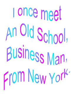 I once meet and Old School, Businessman From New York.