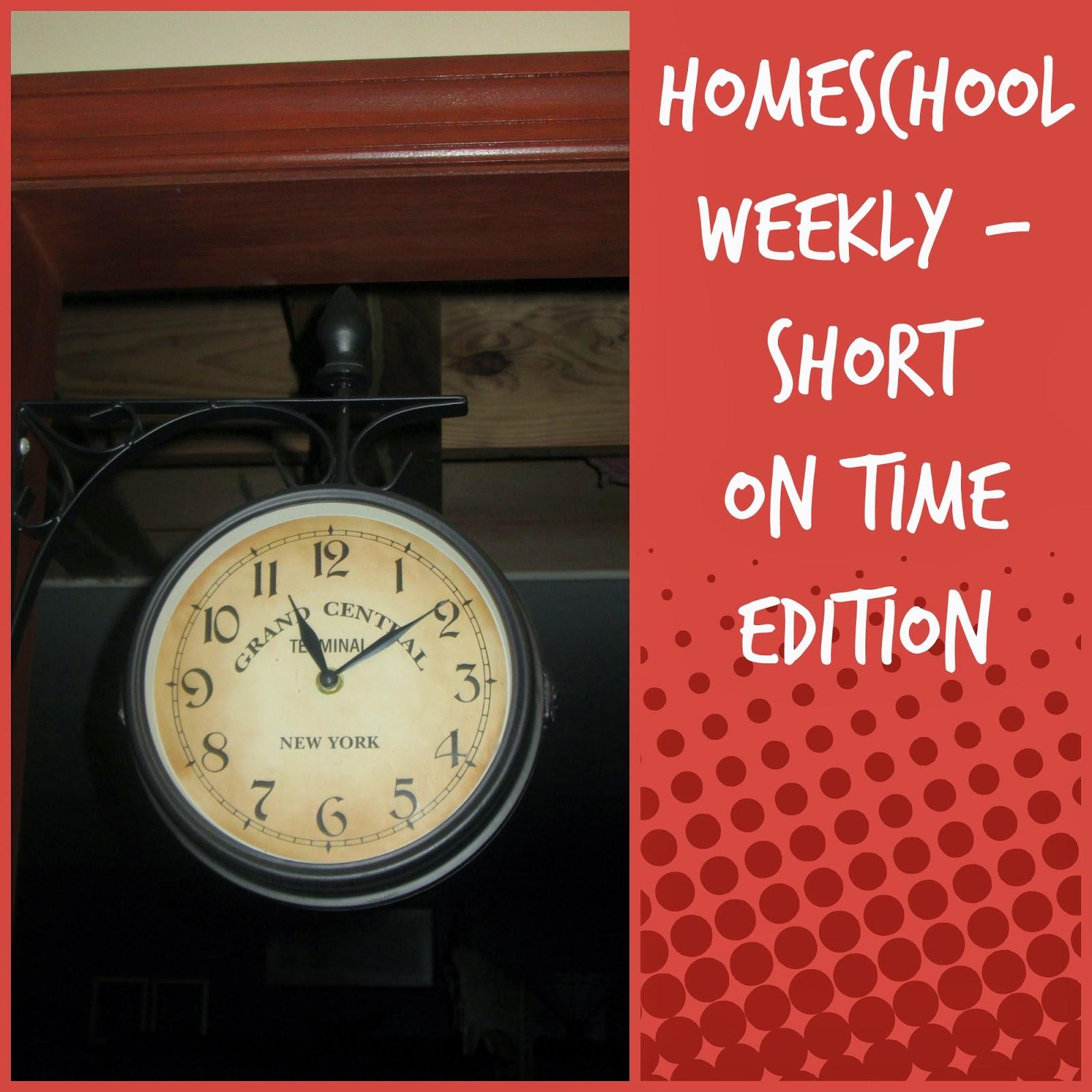 Homeschool Weekly - Short on Time Edition @ Homeschool Coffee Break kympossibleblog.blogspot.com