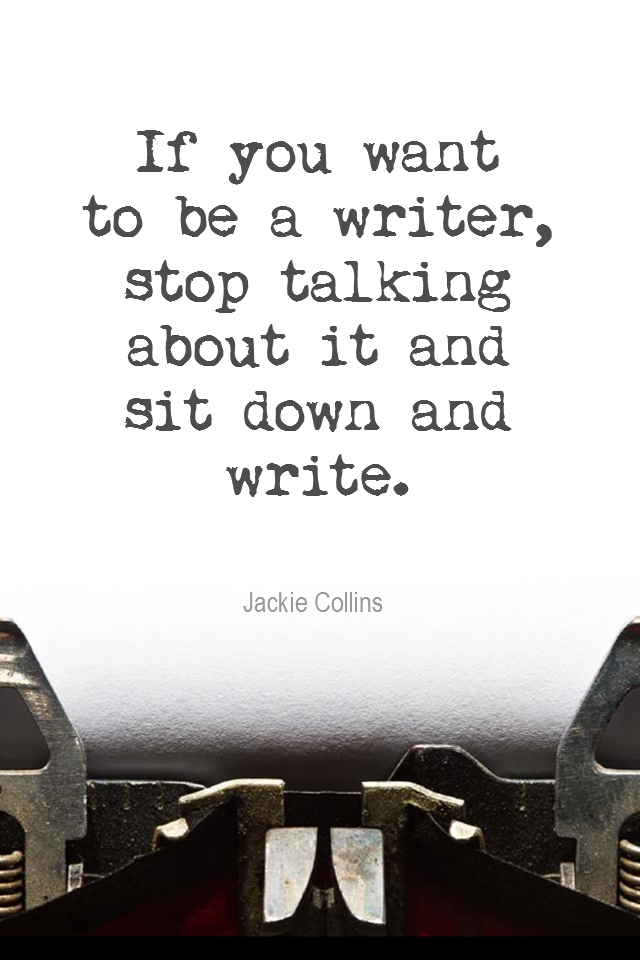visual quote - image quotation for ACTION - If you want to be a writer, stop talking about it and sit down and write. - Jackie Collins