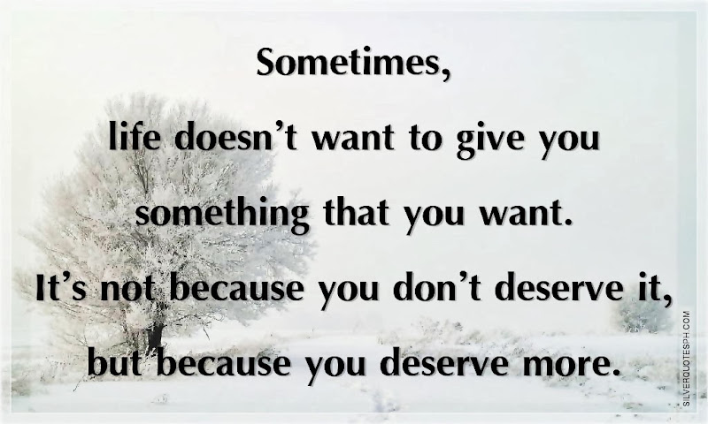 Sometimes, Life Doesn't Want To Give You Something That You Want, Picture Quotes, Love Quotes, Sad Quotes, Sweet Quotes, Birthday Quotes, Friendship Quotes, Inspirational Quotes, Tagalog Quotes