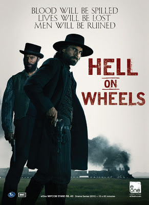 AMC's Hell On Wheels: Blood Will Be Spilled Lives Will Be Lost Men Will Be Ruined