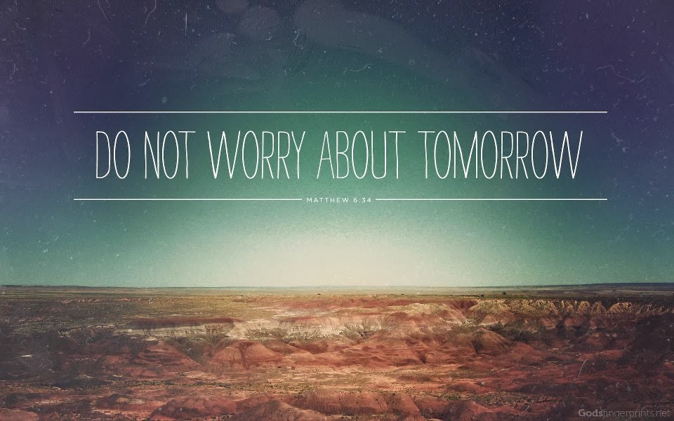 Do Not Worry About Tomorrow Tumblr