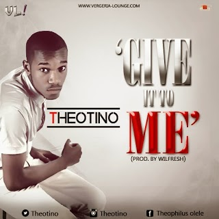 Give It To Me - Theotino