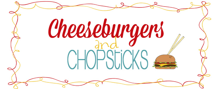 cheeseburgers & chopsticks