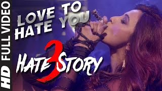 'LOVE TO HATE YOU' video song _ HATE STORY 3 songs (2015)_ Daisy Shah's BOLDEST Look _ T-Series