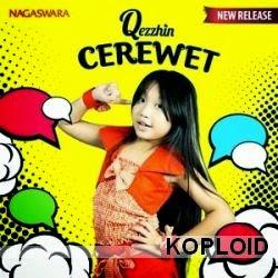 Download Lagu Qezzhin - Cerewet Mp3