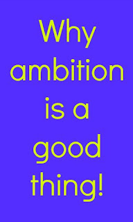 Why Ambition Is A Good Thing