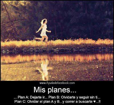Mis planes... Plan A: Dejarte ir...