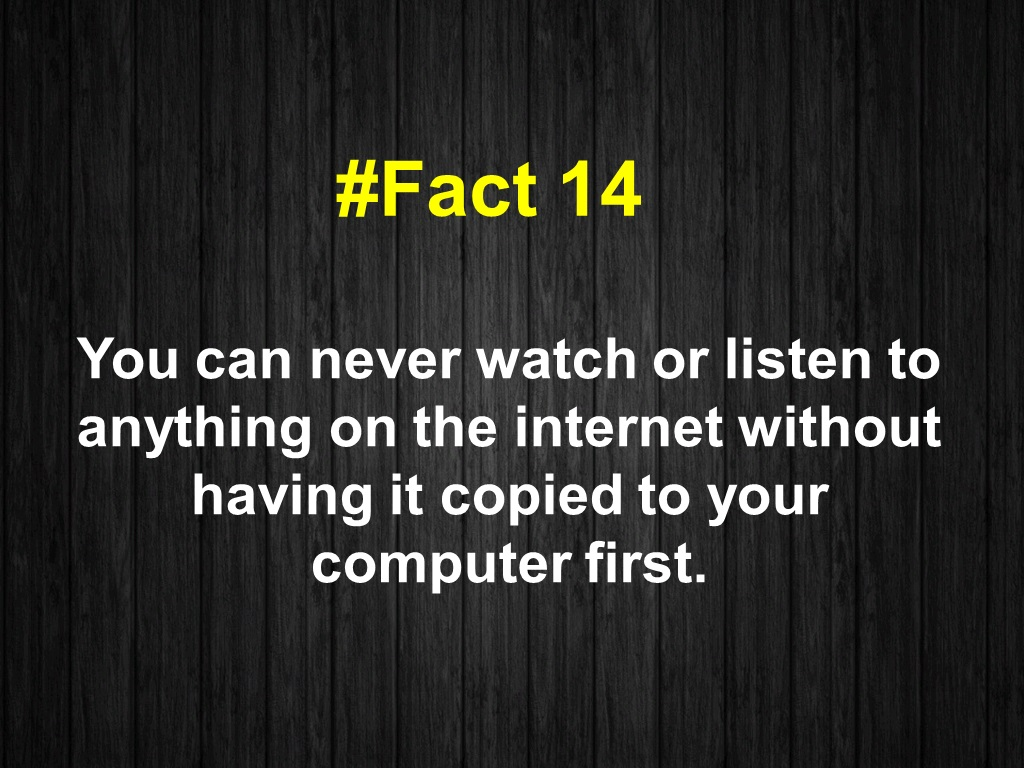 You can never watch or listen to anything on the internet without having it copied to your computer first.