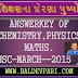 ANSWERKEY OF CHEMISTRY.PHYSICS ,MATHS. MARCH--2015