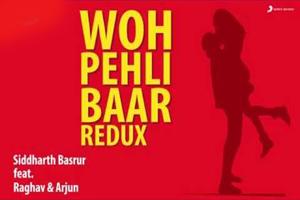 Wo Pehli Baar (Redux)