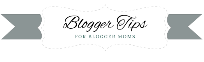 Blogger Tips For Blogger Mom
