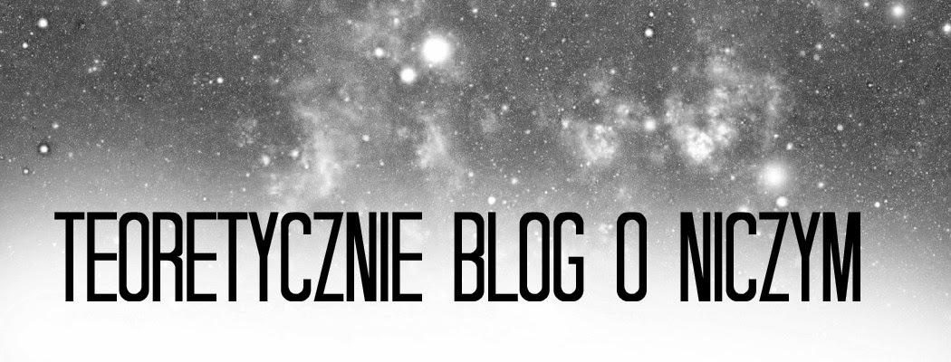 Teoretycznie Blog o Niczym