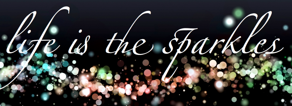 LIFE IS THE SPARKLES