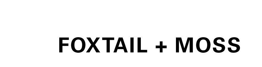 FOXTAIL + MOSS
