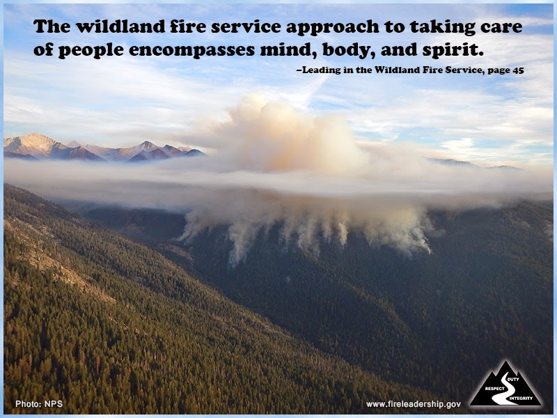 The wildland fire service approach to taking care of people encompasses mind, body, and spirit. –Leading in the Wildland Fire Service, page 45