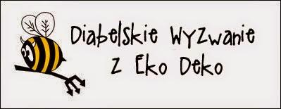 http://diabelskimlyn.blogspot.com/2014/08/diabelskie-wyzwanie-z-eko-deco.html