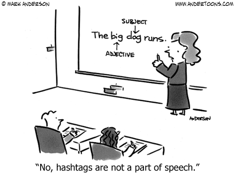 http://www.andertoons.com/internet/cartoon/6434/no-hashtags-are-not-a-part-of-speech