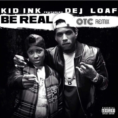 Kid Ink - Be Real (feat. DeJ Loaf) - Single [OTC Remix] - Single Cover