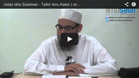 Ustaz Idris Sulaiman – Tafsir Ibnu Katsir ( siri 14 )
