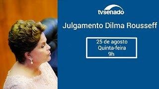 25 de agosto, 9h00: Julgamento de Dilma Rousseff