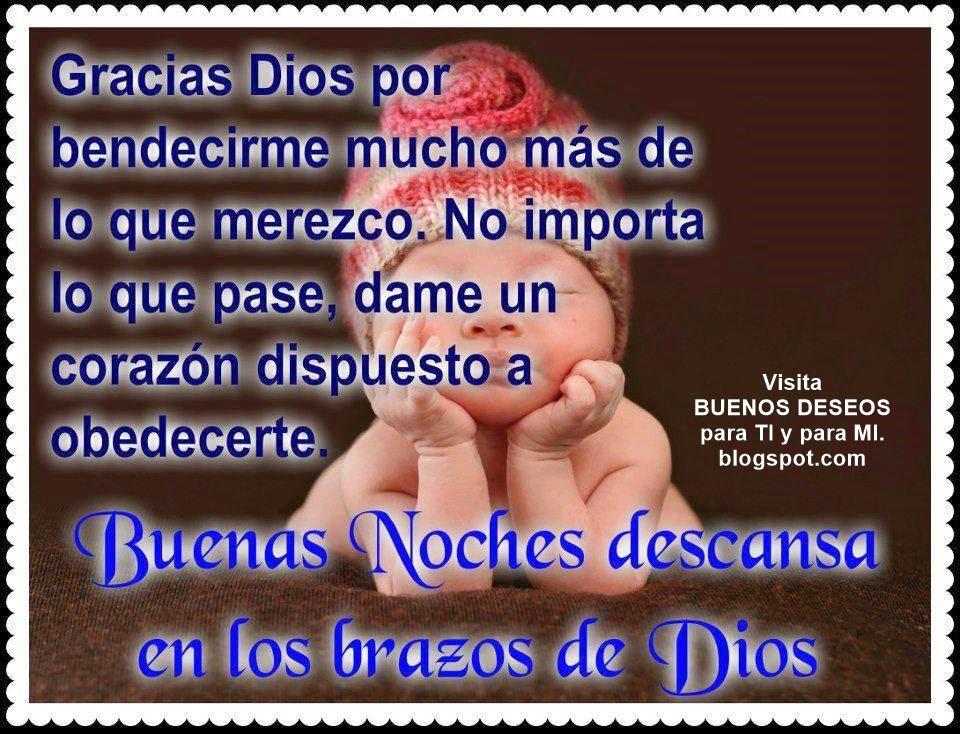 Gracias Dios por bendecirme mucho más de lo que merezco. No importa lo que pase, dame un corazón dispuesto  a obedecerte.  BUENAS NOCHES Descansa en los brazos de Dios