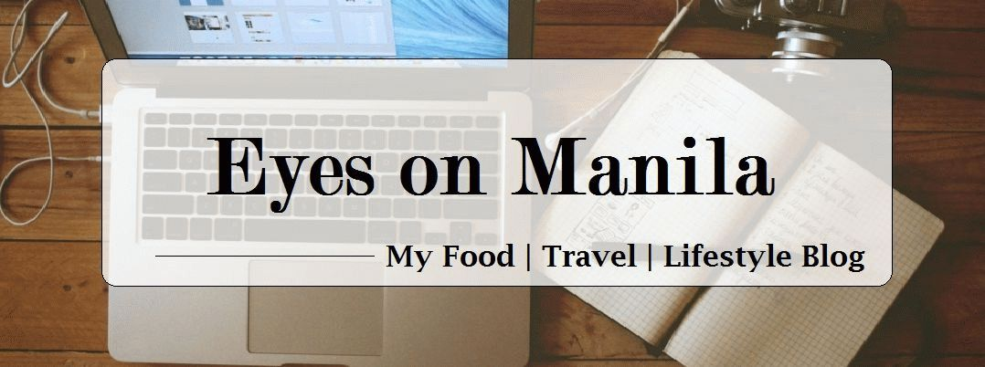 Eyes on Manila: My Personal Blog About Food, Travel Adventures with Family, and Lifestyle of a Mom