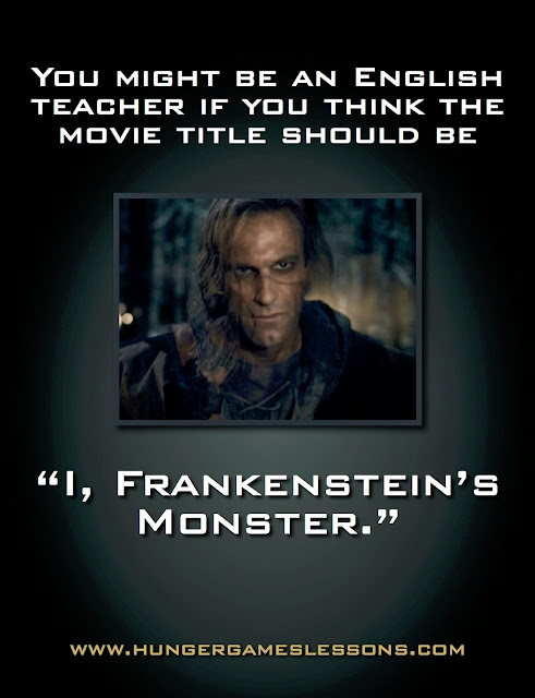 "You might be an English Teacher if you think it should be ""I, Frankenstein's Monster"" Click for more funny memes on www.hungergameslessons.com"