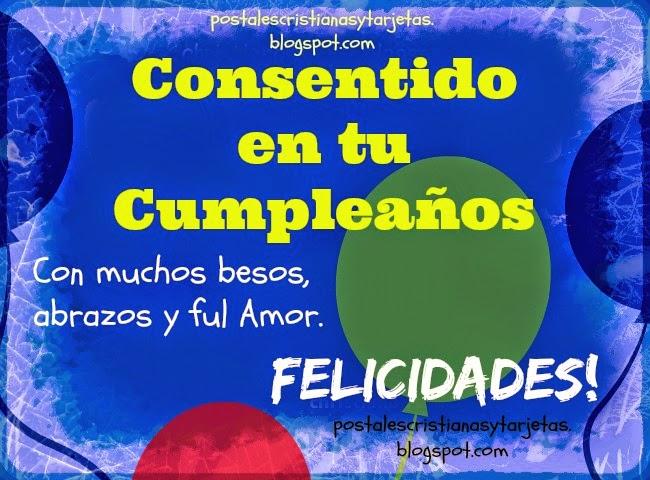 Consentido en tu Feliz Cumpleaños. Imágenes para cumpleaños de hombre, niño, joven, hijo, sobrino, tío. Postales, tarjetas gratis de feliz cumple para facebook.