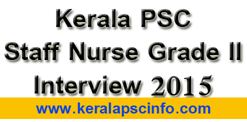 Kerala PSC Staff Nurse grade II Interview 2015, Staff Nurse grade II interview schedule 2015, PSC Staff Nurse grade II interview 2015,  Staff Nurse grade II interview February 2015, PSC Staff Nurse grade II interview February 2015