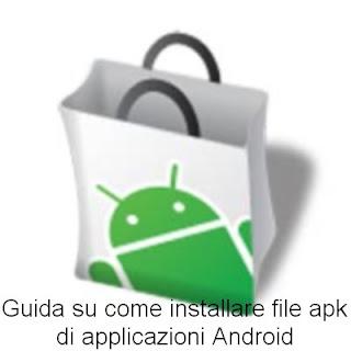 Una semplice guida in 5 passi per installare le applicazioni android in formato Apk sul proprio smartphone o tablet