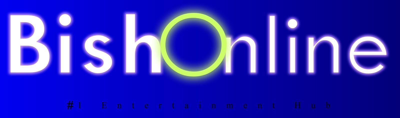 BishOnline- #1 Entertainment HUB