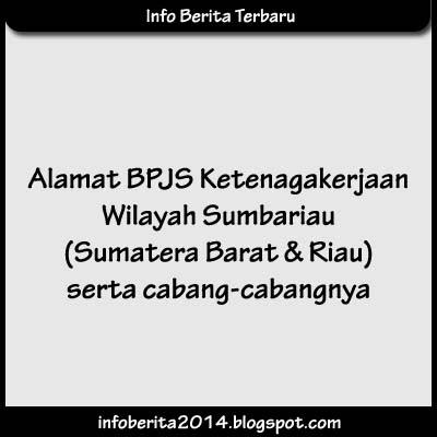 Alamat BPJS Ketenagakerjaan Wilayah Sumatera Barat dan Riau serta Cabangnya