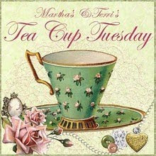Martha & Terri's Tea Cup Tuesday