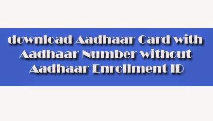 Download Aadhaar Card with Aadhaar Number without Aadhaar Enrollment ID