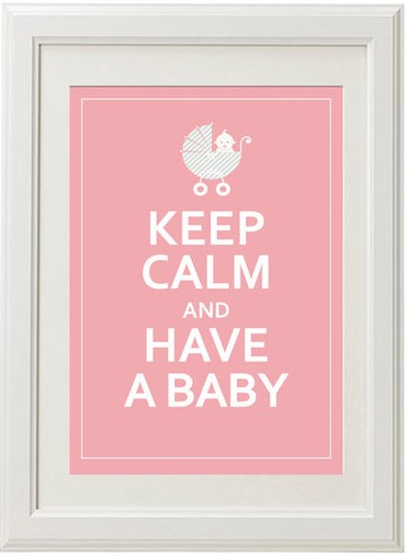 keep calm and have a baby