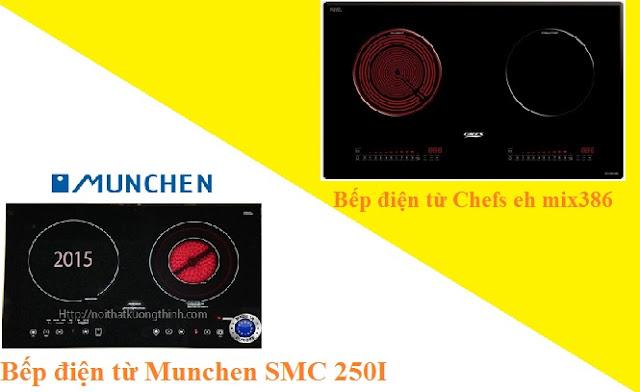 Bếp điện từ chefs eh mix386 và bếp điện từ munchen smc 250i: chọn bếp nào