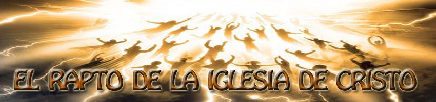 JESUCRISTO  ARREBATARA A SU IGLESIA