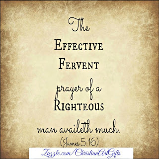 The effective fervent  prayer of a righteous man availeth much  James 5:17