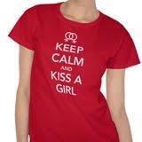 Keep Calm And Kiss A Girl T-Shirt