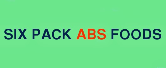 SIX PACK ABS FOODS
